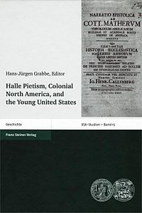 Hans-Jürgen Grabbe, Hrsg., Halle Pietism, Colonial North America and the Young United States (USA-Studien 15)